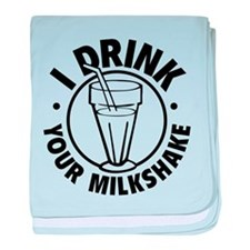 I Drink Your Milkshake baby blanket