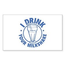 I Drink Your Milkshake Decal