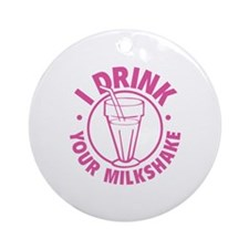 I Drink Your Milkshake Ornament (Round)