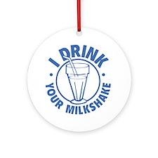 I Drink Your Milkshake Ornament (Round)