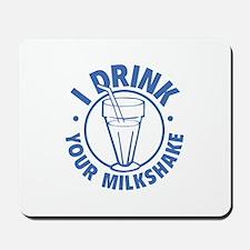 I Drink Your Milkshake Mousepad