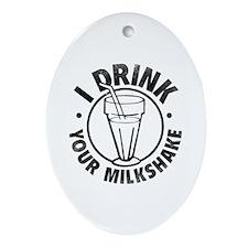 I Drink Your Milkshake Ornament (Oval)