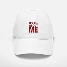 It's all about me Baseball Baseball Cap