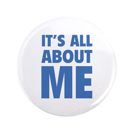 """It's all about me 3.5"""" Button"""