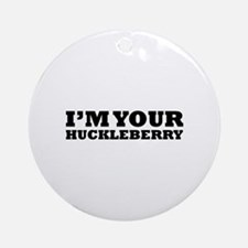 I'm Your Huckleberry Ornament (Round)