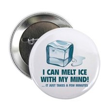 """I Can Melt Ice With My Mind 2.25"""" Button"""