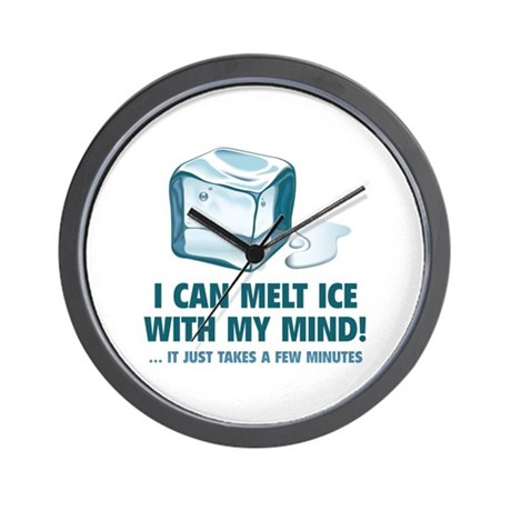I Can Melt Ice With My Mind Wall Clock