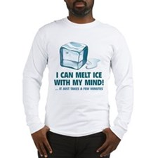 I Can Melt Ice With My Mind Long Sleeve T-Shirt