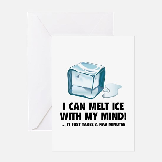 I Can Melt Ice With My Mind Greeting Card