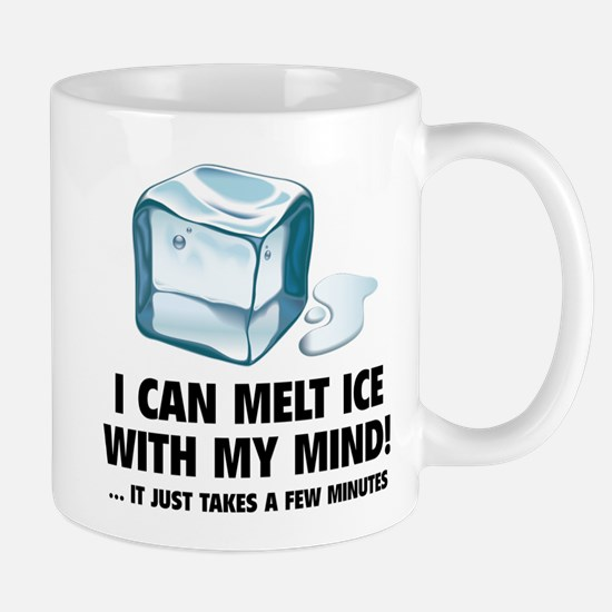 I Can Melt Ice With My Mind Mug