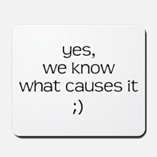 YES WE KNOW WHAT CAUSES IT Mousepad