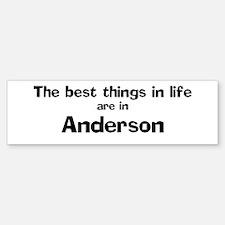 Anderson: Best Things Bumper Bumper Bumper Sticker