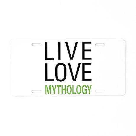 Live Love Mythology Aluminum License Plate