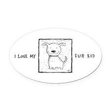 I Love My Fur Kid (b&w) Oval Car Magnet