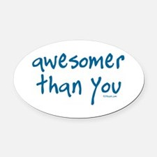 Awesomer Than You Oval Car Magnet