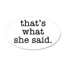 """That's What She Said"" Oval Car Magnet"