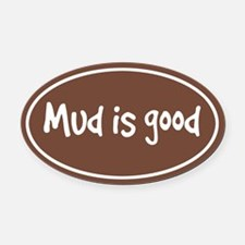 Mud is Good Oval Car Magnet