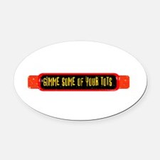 Gimme Some of Your Tots Oval Car Magnet