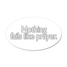 nothing fails like prayer Oval Car Magnet