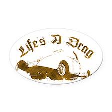 Life's A Drag Oval Car Magnet