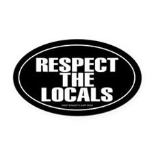 RESPECT THE LOCALS Oval Car Magnet