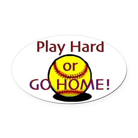 Play Hard or Go Home! Oval Car Magnet