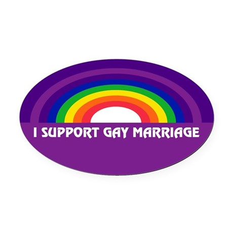 l SUPPORT GAY MARRIAGE Oval Car Magnet