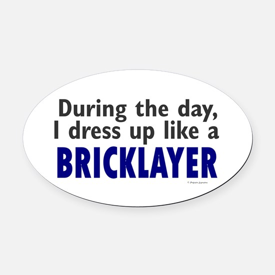 Dress Up Like A Bricklayer Oval Car Magnet