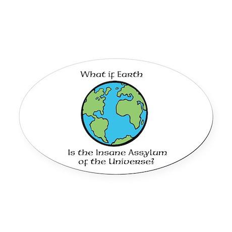 Earth is the Insane Assylum Oval Car Magnet