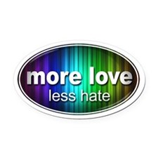 More Love, Less Hate - Oval Car Magnet