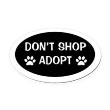 Don't shop, adopt Oval Car Magnet