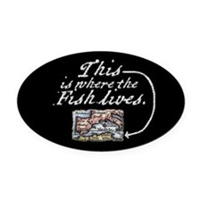 This Is Where The Fish Lives Oval Car Magnet