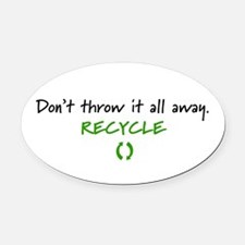 """Don't throw...Recycle"" Oval Car Magnet"