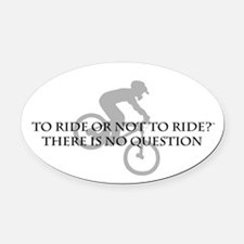 To Ride Or Not To Ride Oval Car Magnet