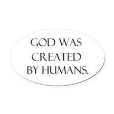 God was created by humans Oval Car Magnet