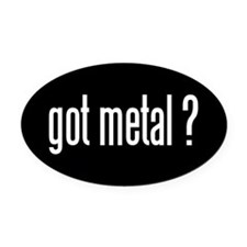 Got Metal? Oval Car Magnet