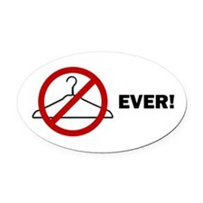 'No Wire Hangers Ever!' Oval Car Magnet