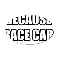 BECAUSE RACE CAR Oval Car Magnet OVAL