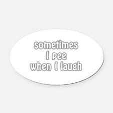 sometimes i pee when i laugh Oval Car Magnet