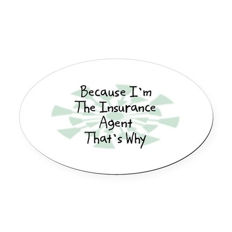 Because Insurance Agent Oval Car Magnet