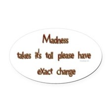Madness takes it's toll please have exact change