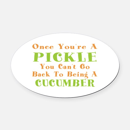 Once You're A Pickle, Cucumber Oval Car Magnet