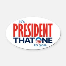 It's President That One - Oval Car Magnet