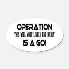 Operation This will end badly Oval Car Magnet