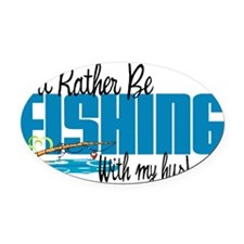 Rather Be Fishing With My Husband Oval Car Magnet