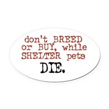 Shelter Pets Die - Oval Car Magnet