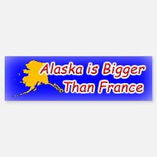 Alaska is Bigger Than France Bumper Bumper Bumper Sticker