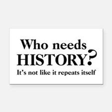 Who needs History? Rectangle Car Magnet
