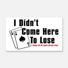 I Didn't Come Here To Lose Rectangle Car Magnet