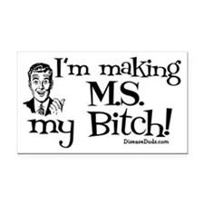 I'm Making MS my Bitch Rectangle Car Magnet